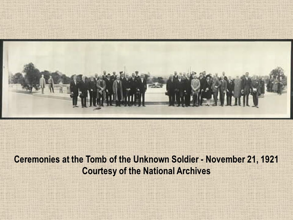 Ceremonies at the Tomb of the Unknown Soldier - November 21, 1921 Courtesy of the National Archives
