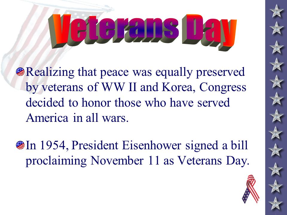 Veterans Day Veterans Day was originally called Armistice Day.