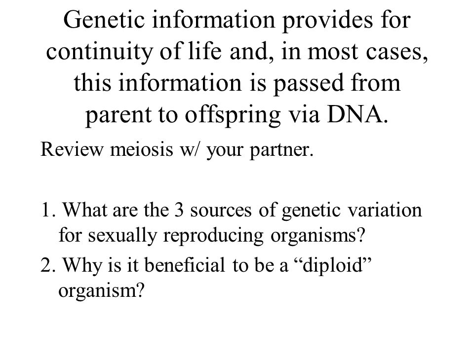 Genetic information provides for continuity of life and, in most cases, this information is passed from parent to offspring via DNA.