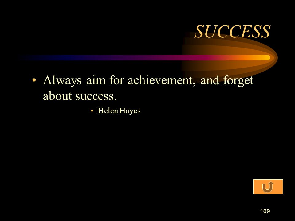 SUCCESS Always aim for achievement, and forget about success.
