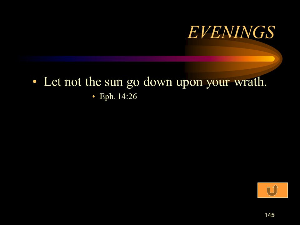 EVENINGS Let not the sun go down upon your wrath. Eph. 14:26