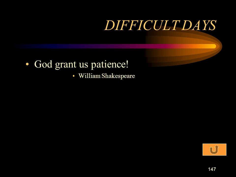 DIFFICULT DAYS God grant us patience! William Shakespeare