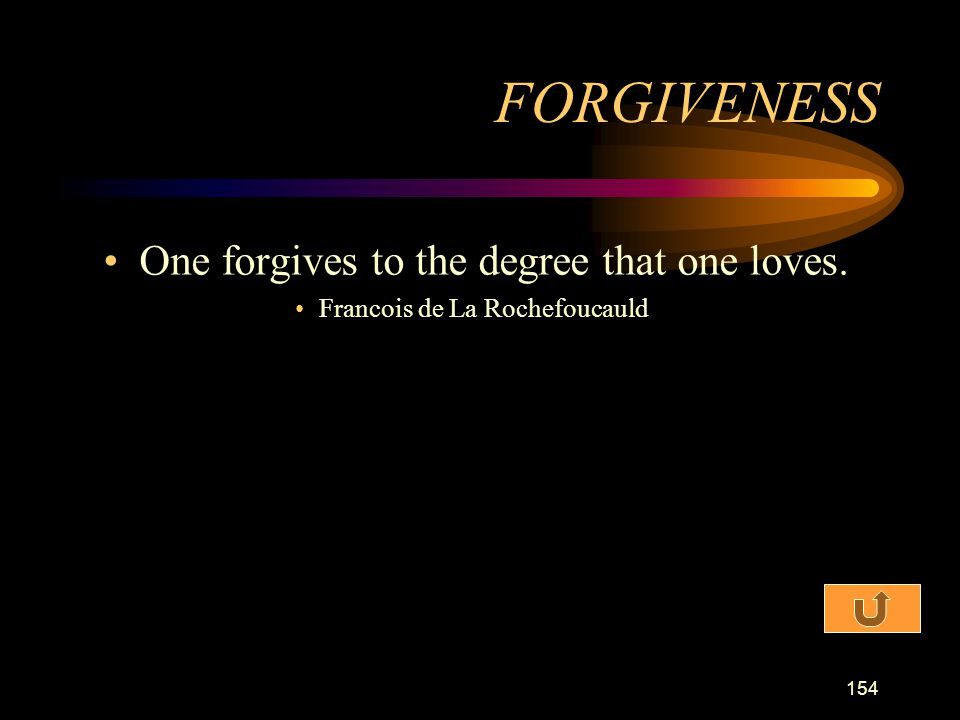 FORGIVENESS One forgives to the degree that one loves.
