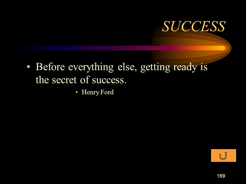 SUCCESS Before everything else, getting ready is the secret of success. Henry Ford
