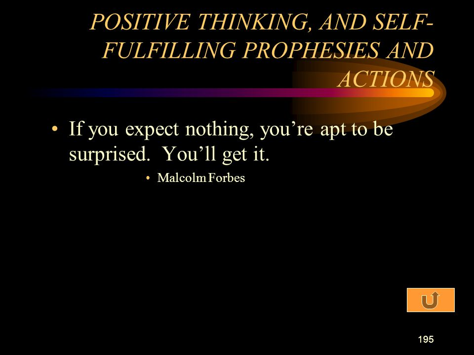 POSITIVE THINKING, AND SELF-FULFILLING PROPHESIES AND ACTIONS