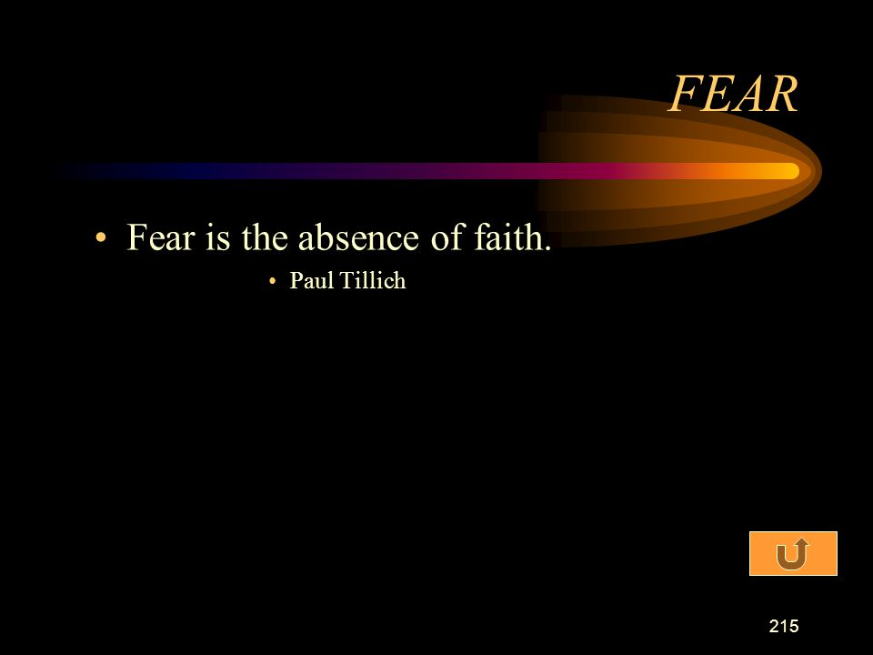 FEAR Fear is the absence of faith. Paul Tillich