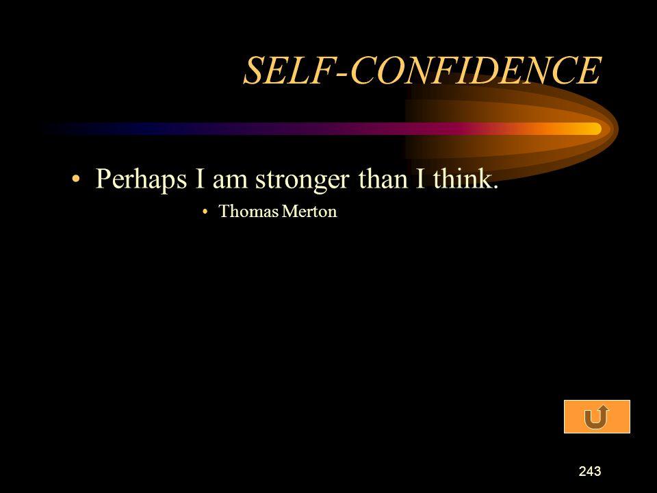 SELF-CONFIDENCE Perhaps I am stronger than I think. Thomas Merton