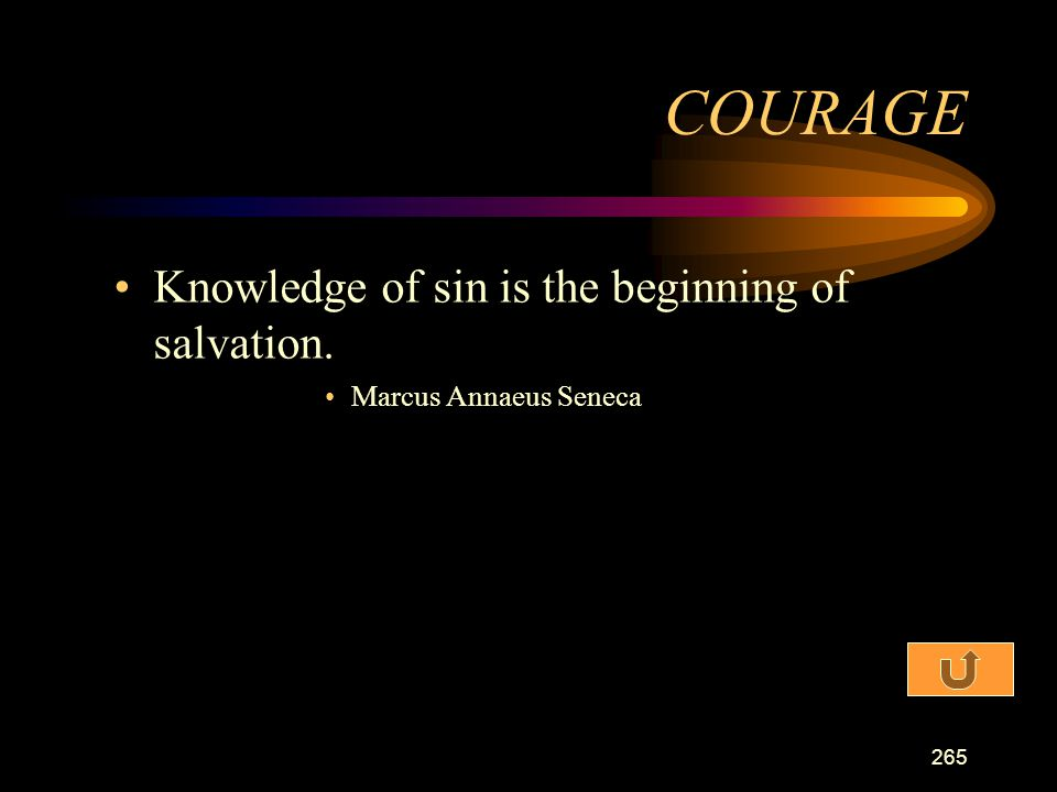 COURAGE Knowledge of sin is the beginning of salvation.