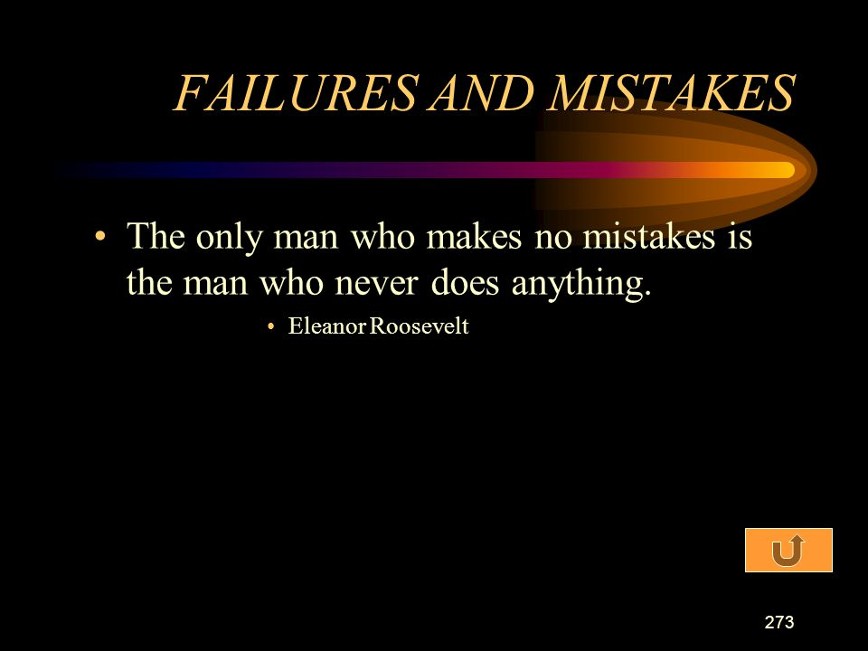 FAILURES AND MISTAKES The only man who makes no mistakes is the man who never does anything.