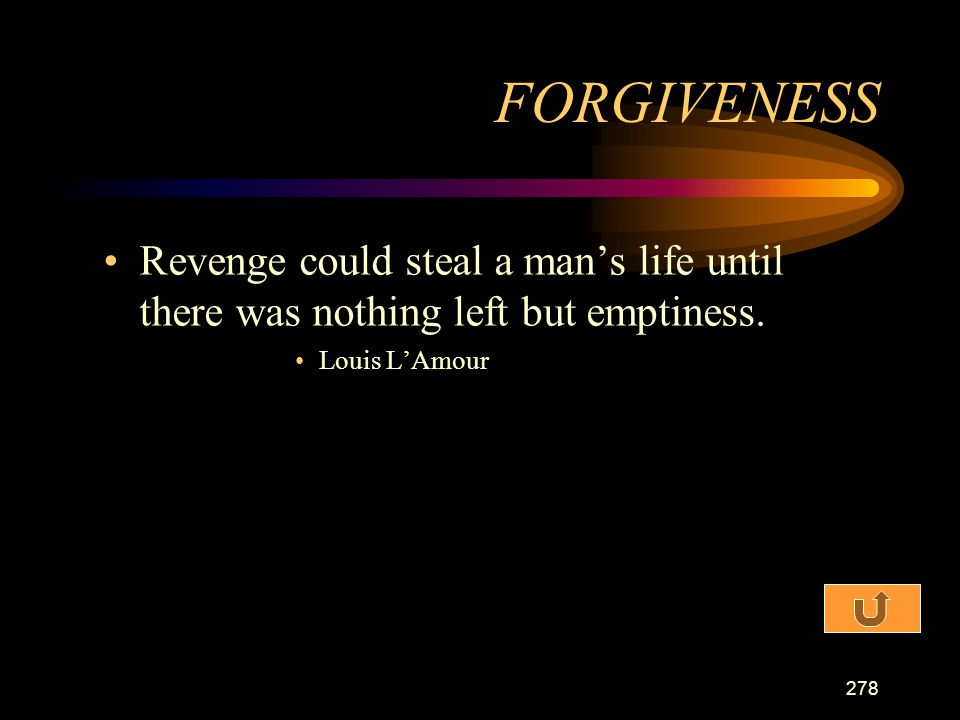 FORGIVENESS Revenge could steal a man's life until there was nothing left but emptiness.