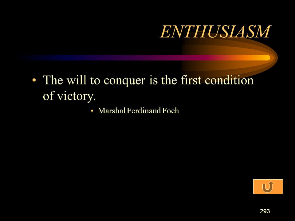 ENTHUSIASM The will to conquer is the first condition of victory.