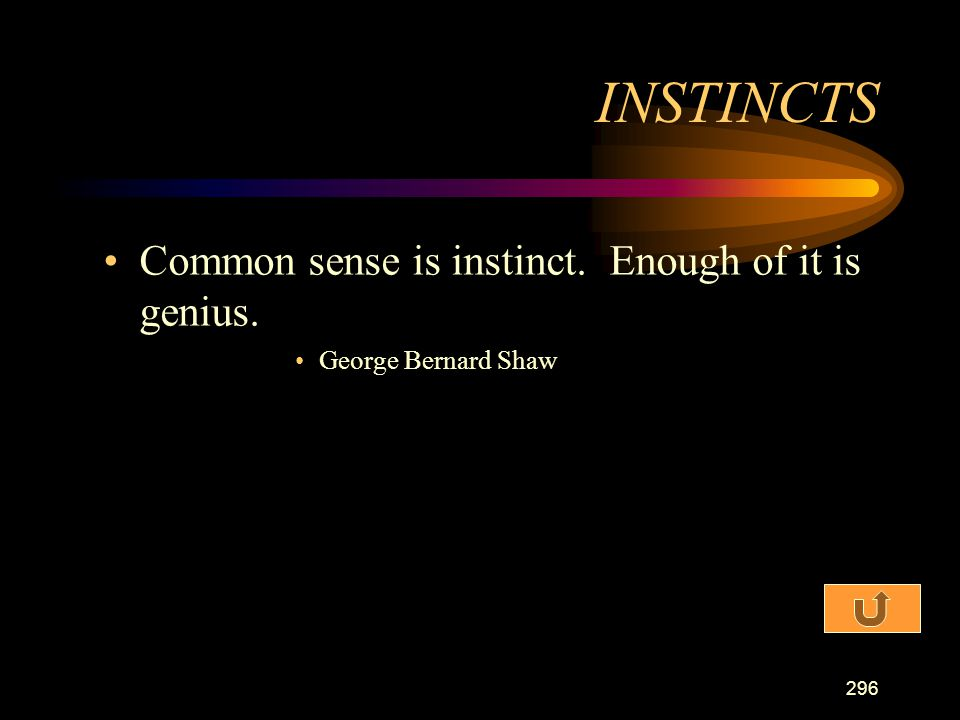 INSTINCTS Common sense is instinct. Enough of it is genius.