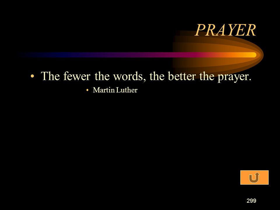 PRAYER The fewer the words, the better the prayer. Martin Luther