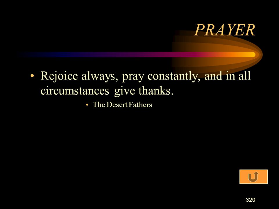 PRAYER Rejoice always, pray constantly, and in all circumstances give thanks. The Desert Fathers