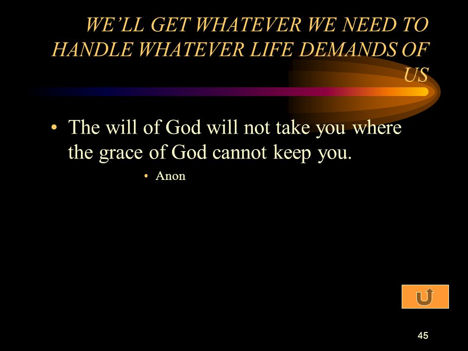 WE'LL GET WHATEVER WE NEED TO HANDLE WHATEVER LIFE DEMANDS OF US