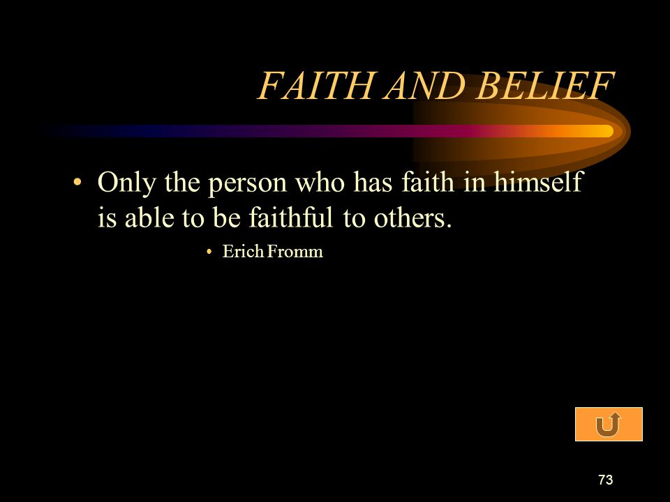 FAITH AND BELIEF Only the person who has faith in himself is able to be faithful to others.