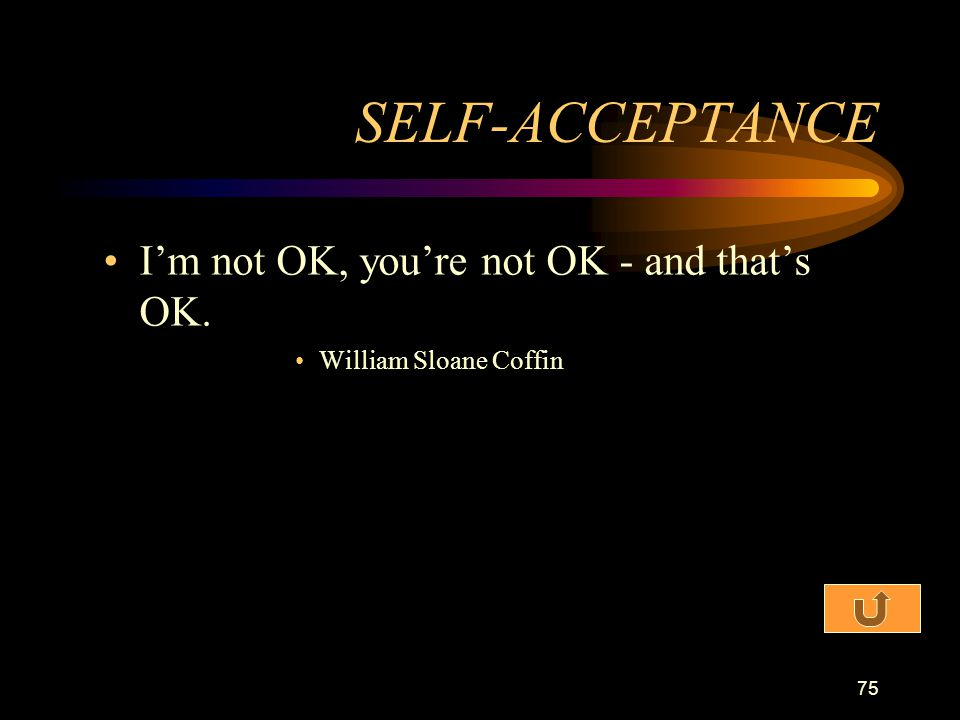 SELF-ACCEPTANCE I'm not OK, you're not OK - and that's OK.