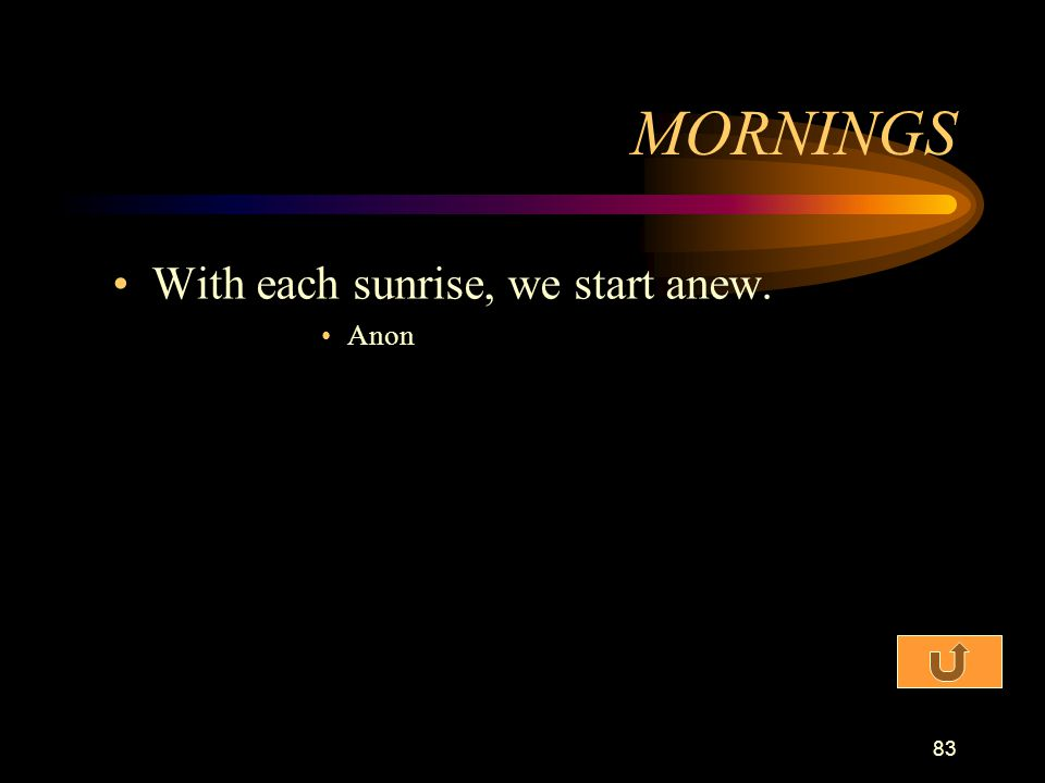 MORNINGS With each sunrise, we start anew. Anon