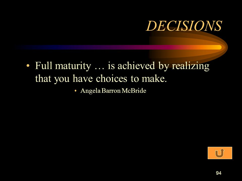 DECISIONS Full maturity … is achieved by realizing that you have choices to make.