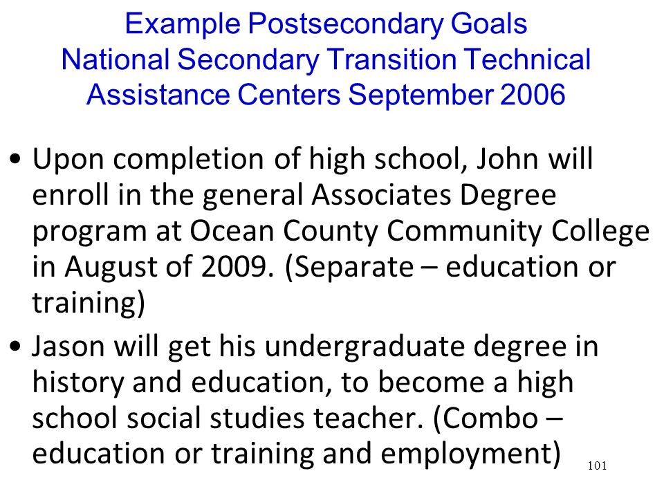Example Postsecondary Goals National Secondary Transition Technical Assistance Centers September 2006