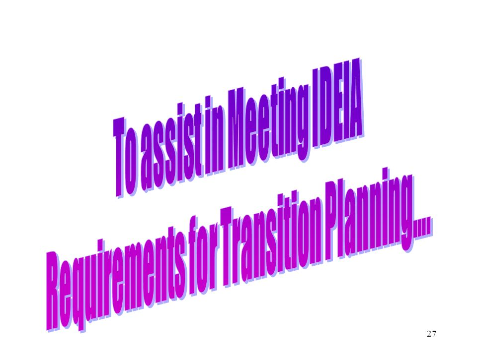 To assist in Meeting IDEIA Requirements for Transition Planning….