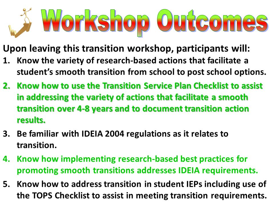 Workshop Outcomes Upon leaving this transition workshop, participants will: