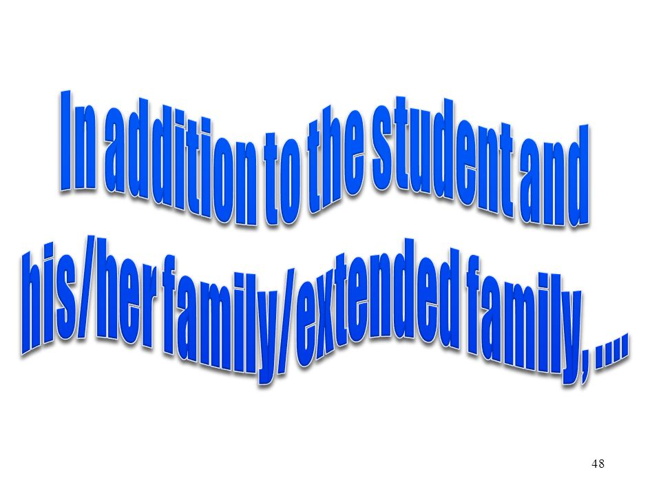 In addition to the student and his/her family/extended family, ....