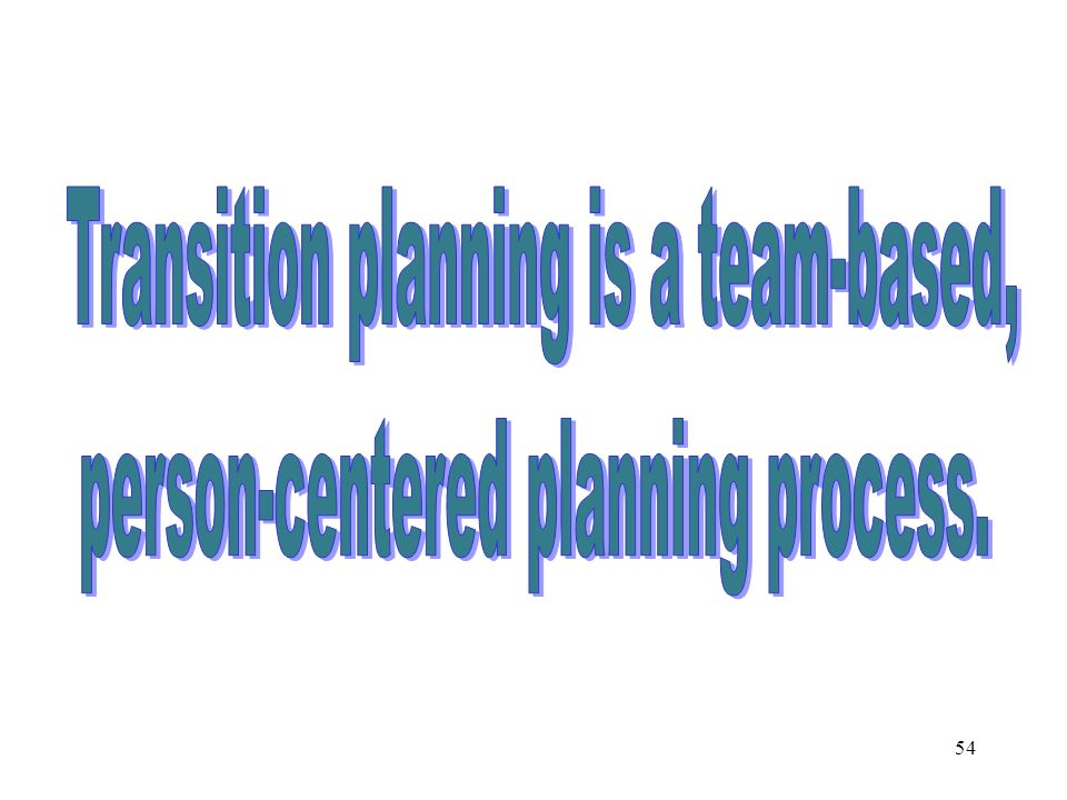 Transition planning is a team-based, person-centered planning process.