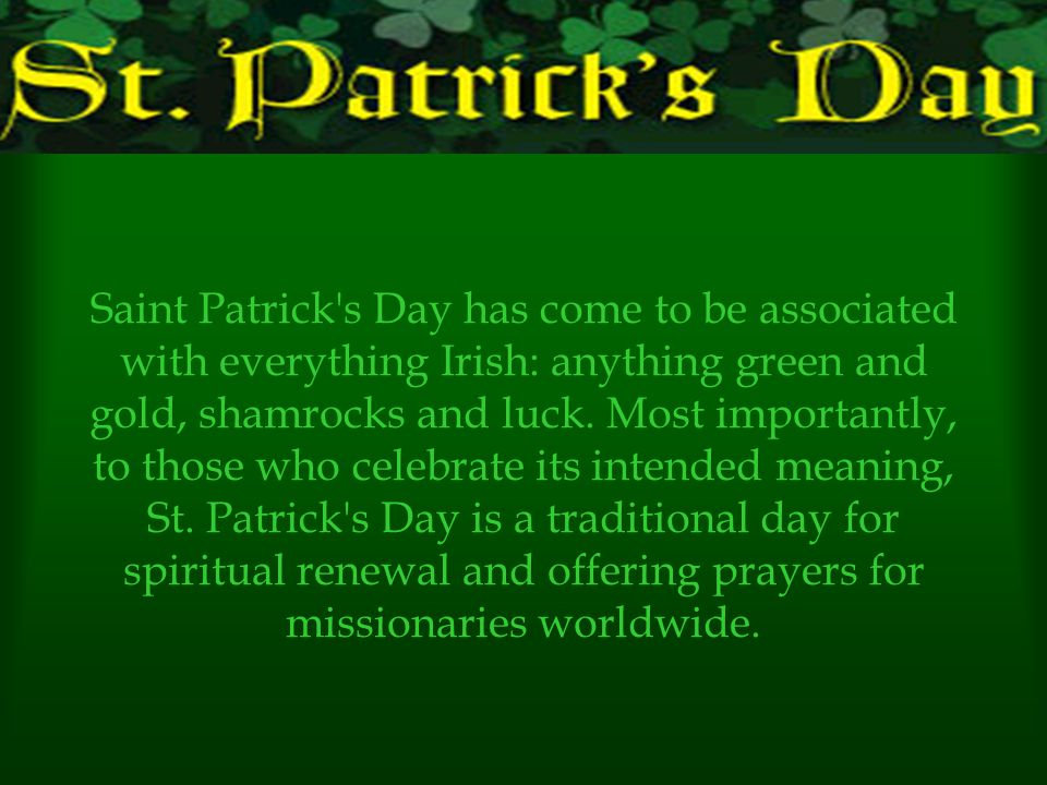 Saint Patrick s Day has come to be associated with everything Irish: anything green and gold, shamrocks and luck.