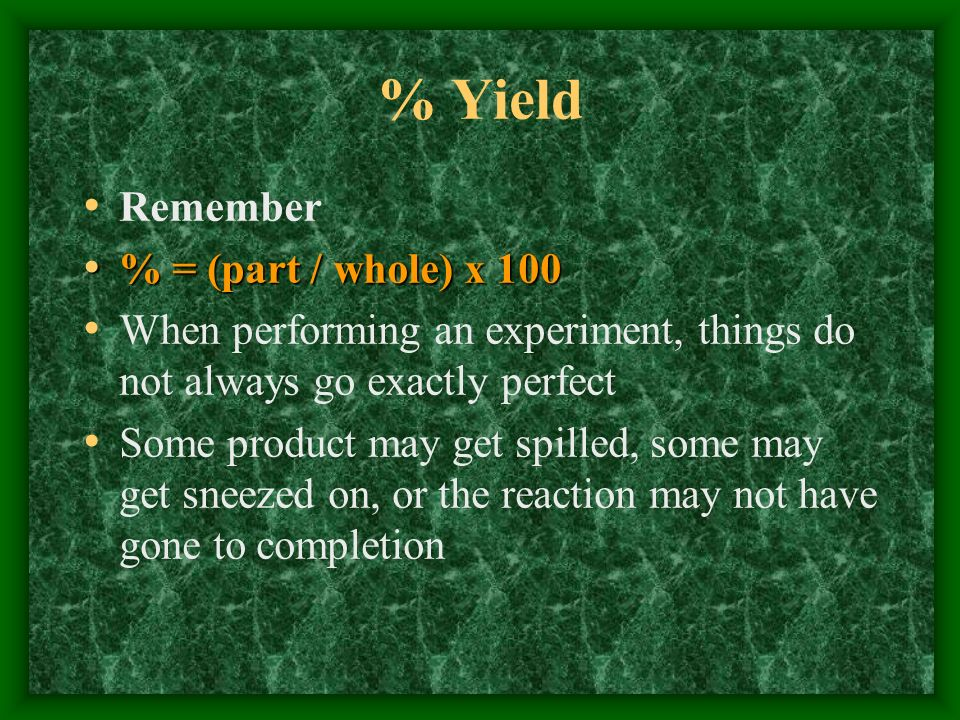 % Yield Remember % = (part / whole) x 100
