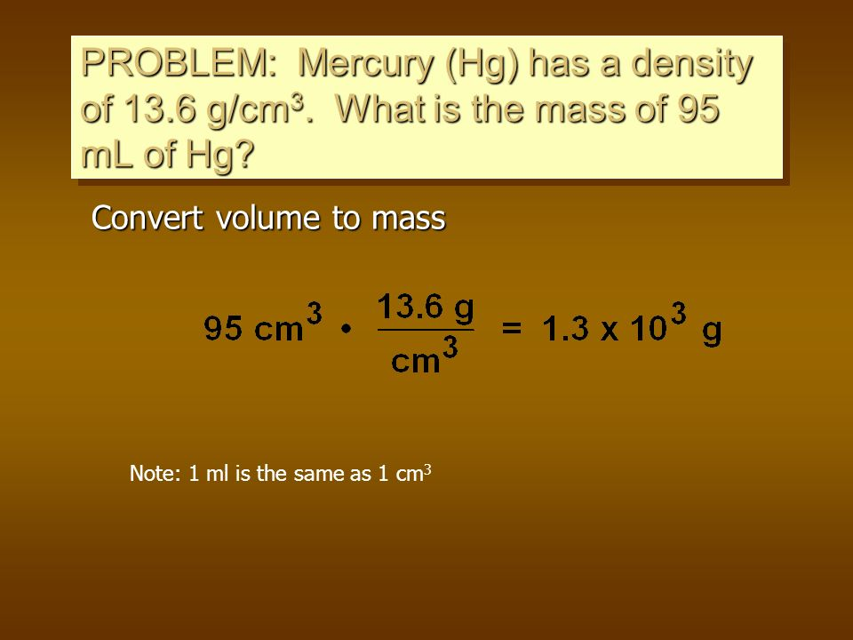 PROBLEM: Mercury (Hg) has a density of 13. 6 g/cm3