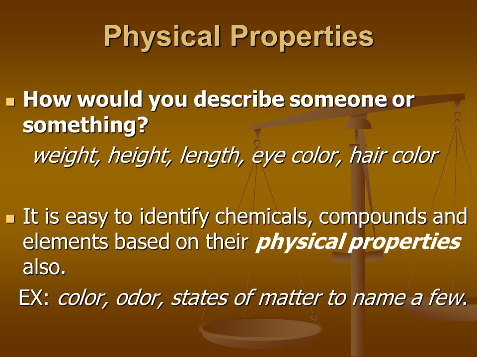 Physical Properties How would you describe someone or something