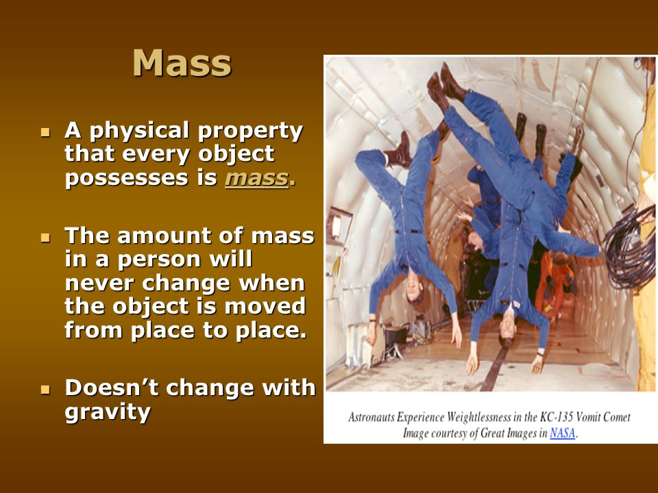 Mass A physical property that every object possesses is mass.