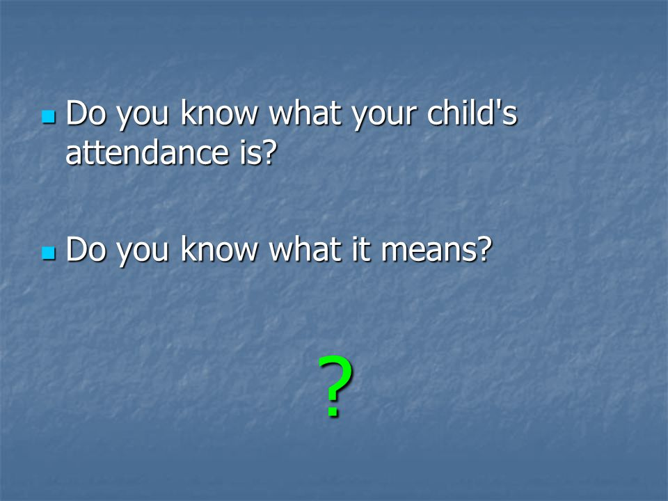 Do you know what your child s attendance is