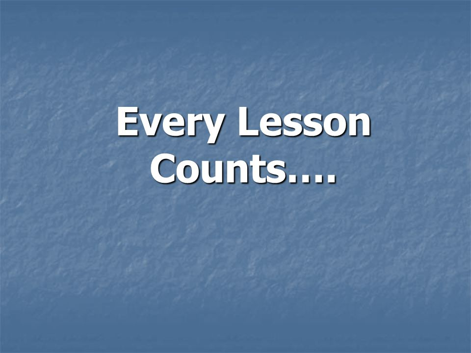 Every Lesson Counts….