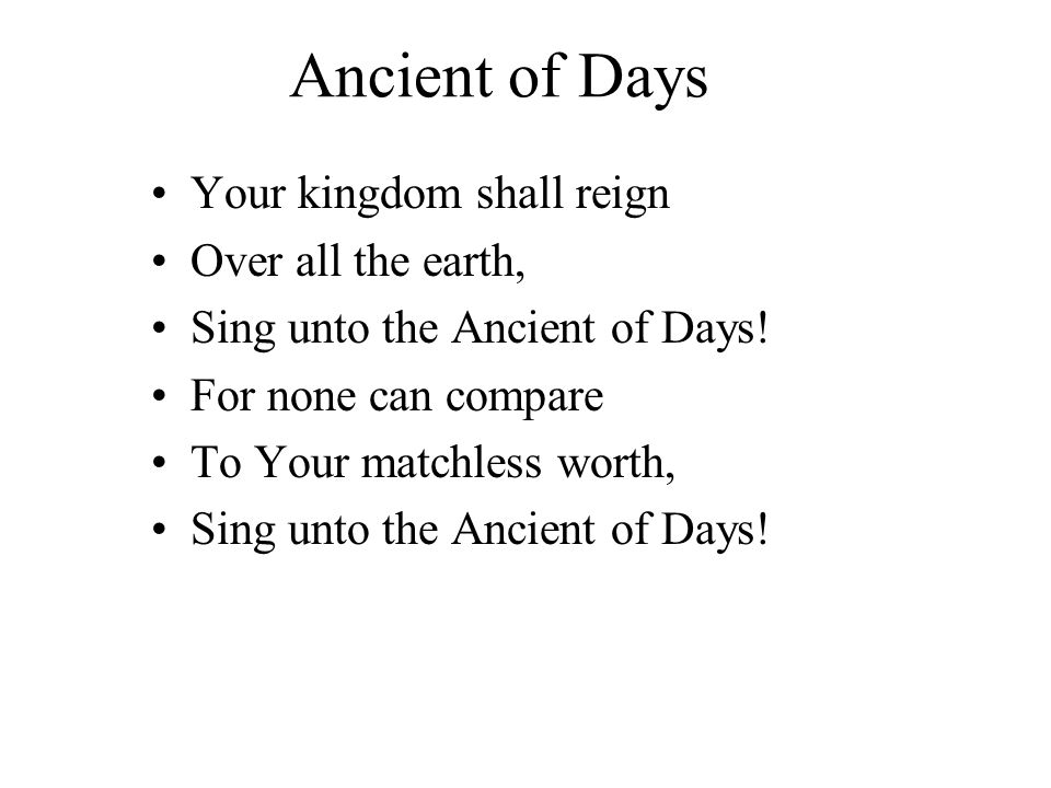Ancient of Days Your kingdom shall reign Over all the earth,