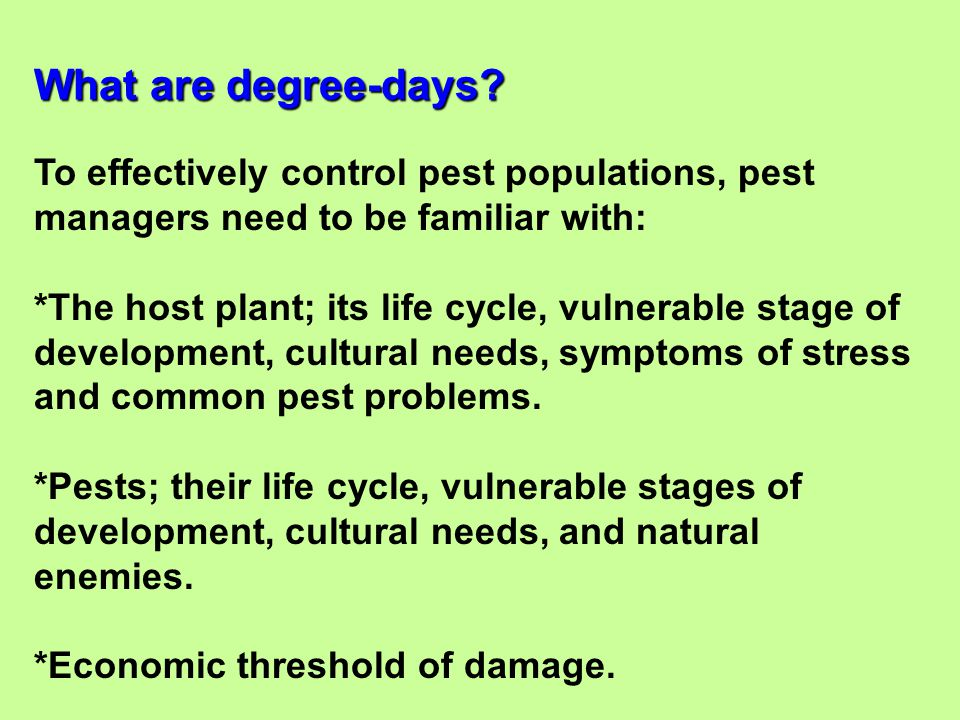 What are degree-days To effectively control pest populations, pest managers need to be familiar with: