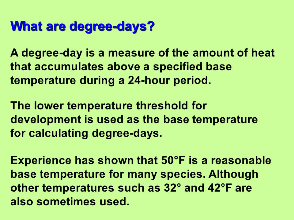What are degree-days A degree-day is a measure of the amount of heat that accumulates above a specified base temperature during a 24-hour period.