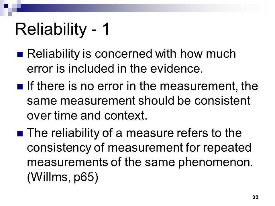 Reliability - 1 Reliability is concerned with how much error is included in the evidence.