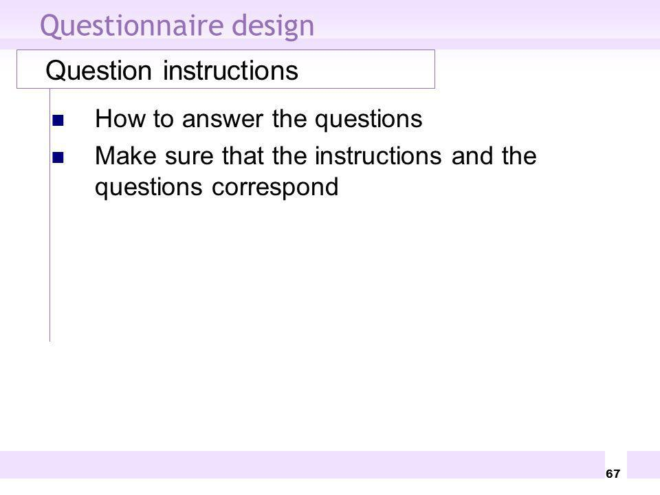 Questionnaire design Question instructions How to answer the questions