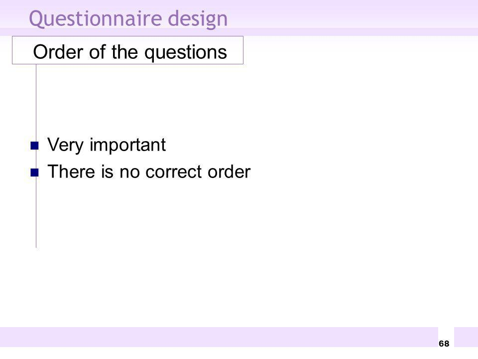 Questionnaire design Order of the questions Very important