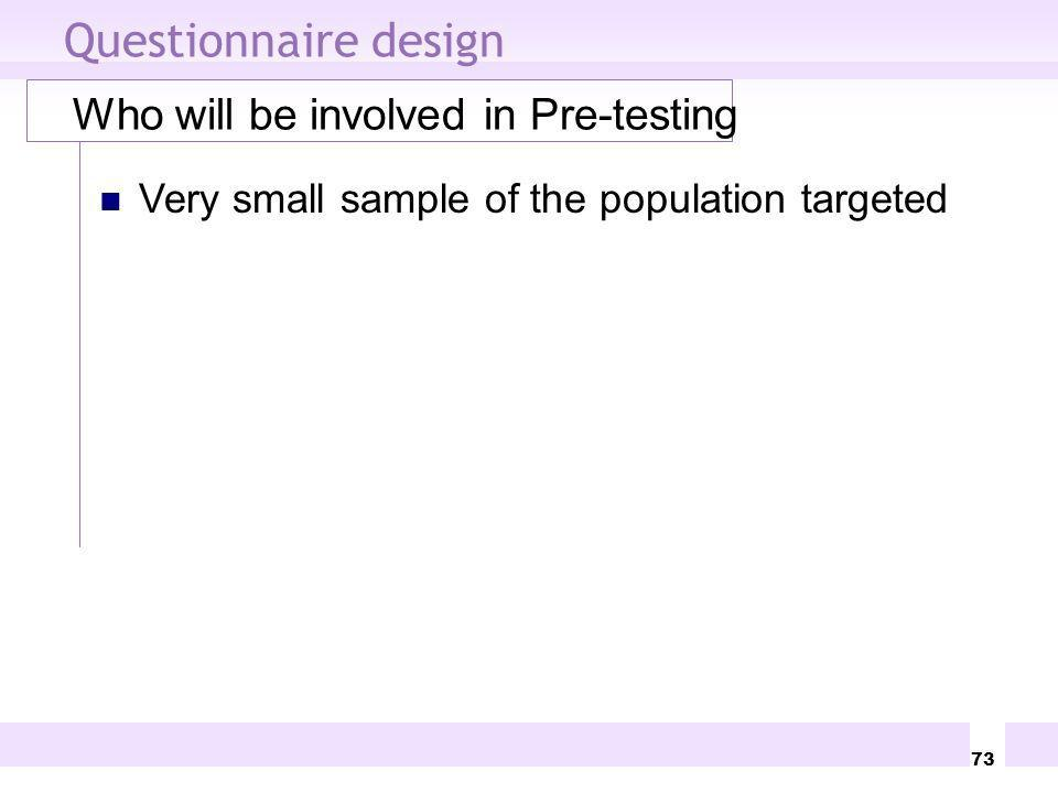 Questionnaire design Who will be involved in Pre-testing