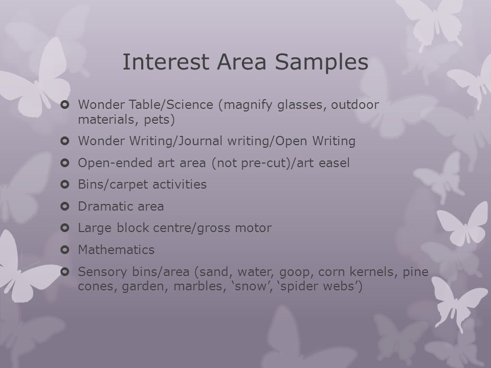 Interest Area Samples Wonder Table/Science (magnify glasses, outdoor materials, pets) Wonder Writing/Journal writing/Open Writing.