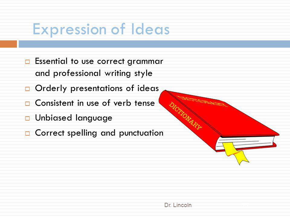 Expression of Ideas Essential to use correct grammar and professional writing style. Orderly presentations of ideas.