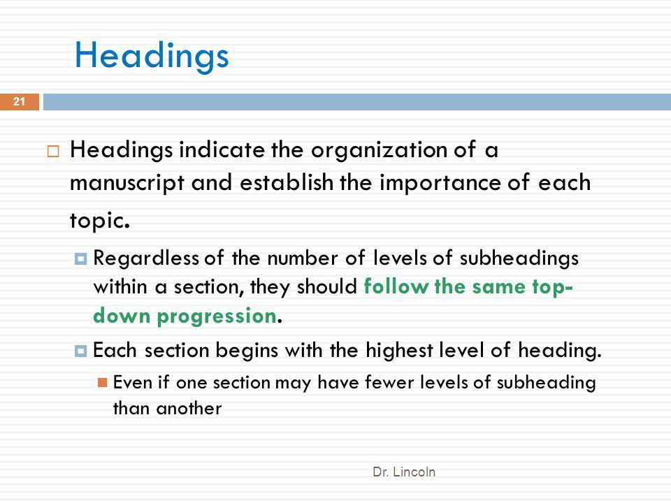 Headings Headings indicate the organization of a manuscript and establish the importance of each topic.