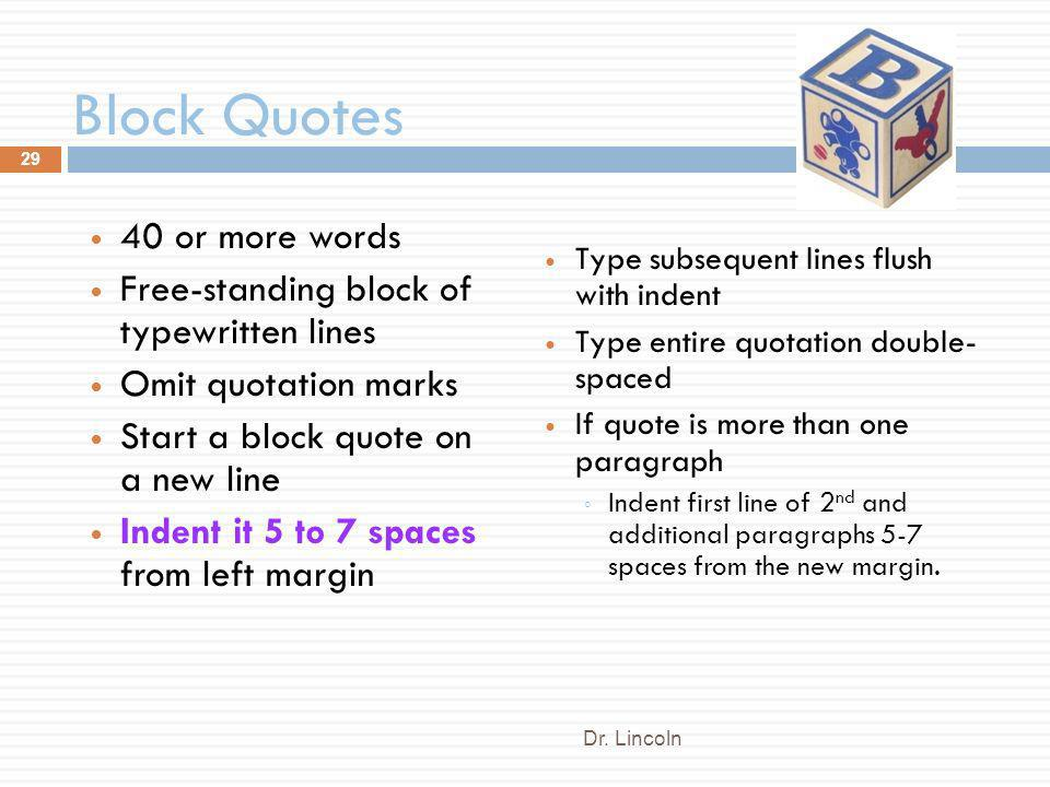 Block Quotes 40 or more words Free-standing block of typewritten lines