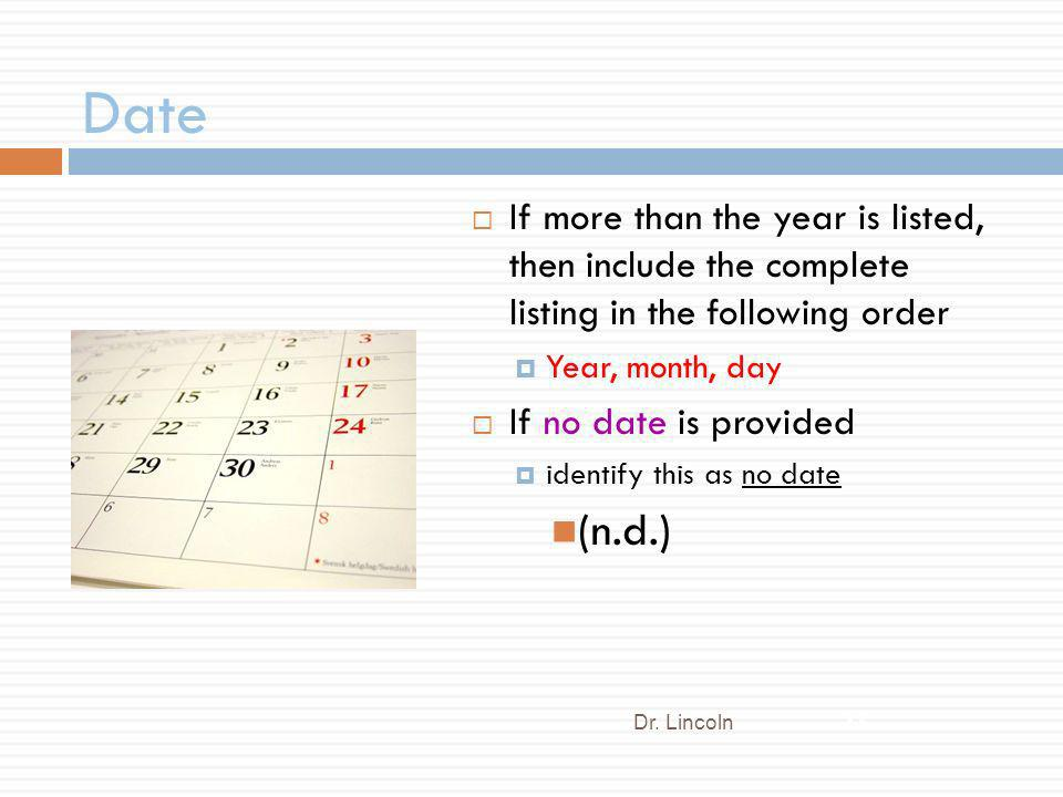 Date If more than the year is listed, then include the complete listing in the following order. Year, month, day.