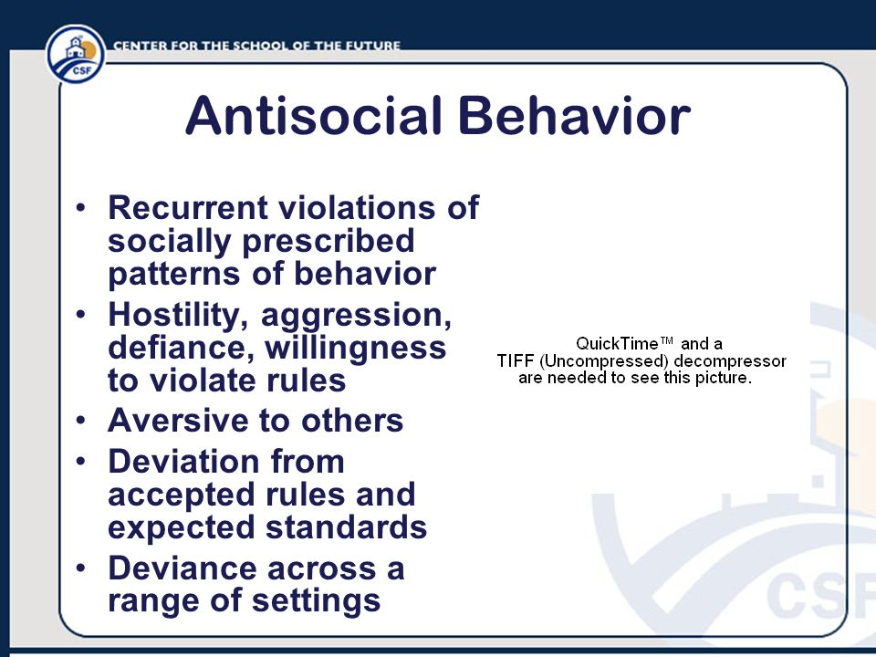 Antisocial Behavior Recurrent violations of socially prescribed patterns of behavior. Hostility, aggression, defiance, willingness to violate rules.