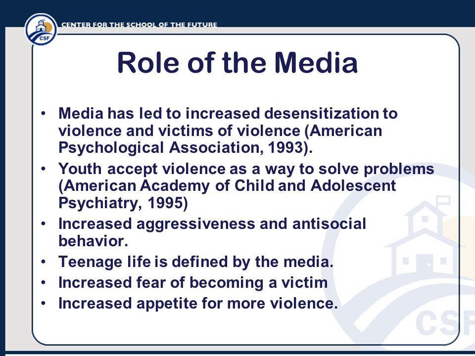 Role of the Media Media has led to increased desensitization to violence and victims of violence (American Psychological Association, 1993).