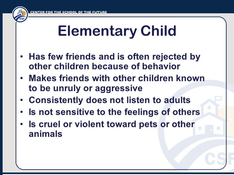 Elementary Child Has few friends and is often rejected by other children because of behavior.